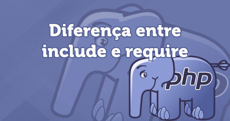 Diferença entre include, include_once, require e require_once - PHP